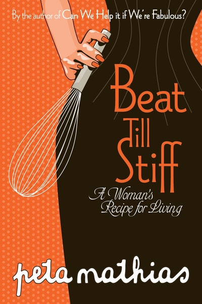 Beat Till Stiff: A Woman's Recipe for Living