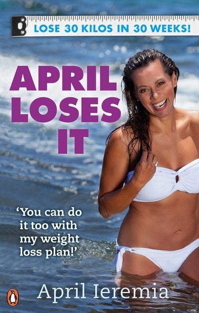 April Loses It: 30 Kilos in 30 Weeks