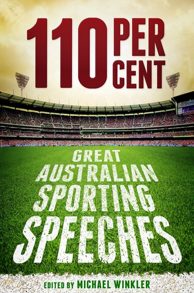 110 Per Cent: Great Australian Sporting Speeches