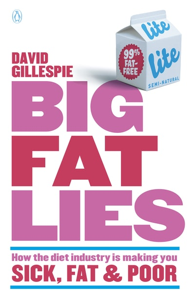 Book Cover:  Big Fat Lies: How the diet industry is making you sick, fat & poor