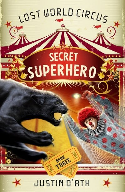 Secret Superhero: The Lost World Circus Book 3