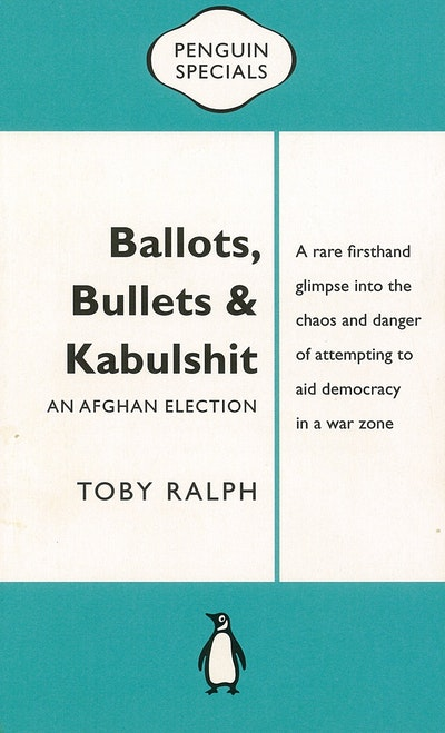 Book Cover:  Ballots, Bullets & Kabulshit: An Afghan Election: Penguin Special