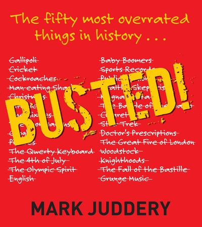 Busted! The 50 Most Overrated Things In History Exposed