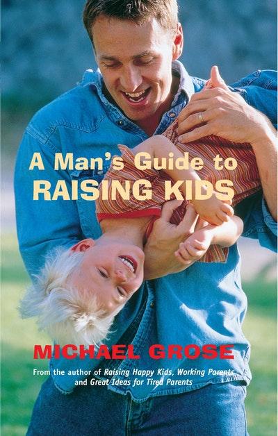 A Man's Guide to Raising Kids