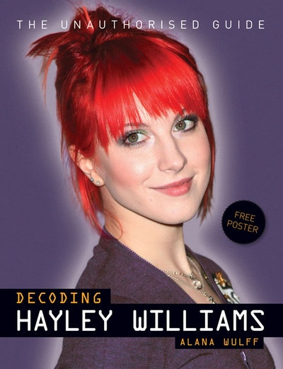 Decoding Hayley Williams -  The Unauthorised Guide