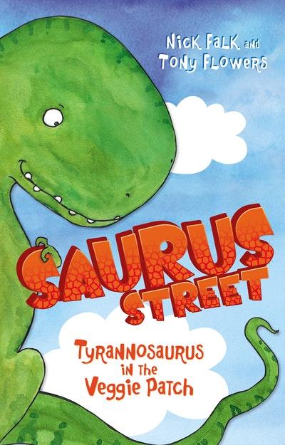 Saurus Street 1: Tyrannosaurus in the Veggie Patch