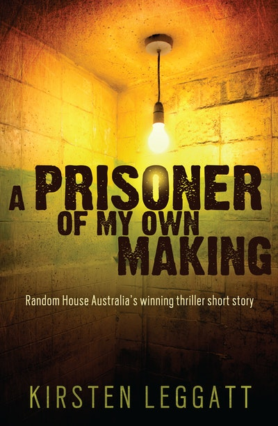 A Prisoner of My Own Making