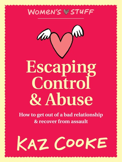 Book Cover:  Escaping Control & Abuse: How to Get Out of a Bad Relationship & Recover from Assault