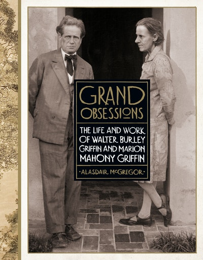 Book Cover:  Grand Obsessions: The Life and Work of Walter Burley Griffin and Marion Mahony Griffin