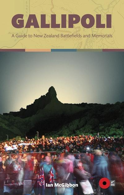Gallipoli - A Guide to New Zealand Battlefields and Memorials