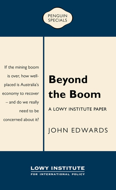 Book Cover:  Beyond the Boom: A Lowy Institute Paper: Penguin Special