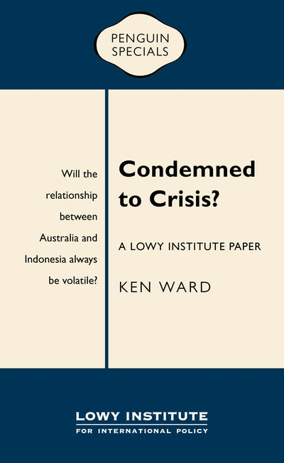 Book Cover:  Condemned to Crisis: A Lowy Institute Paper: Penguin Special