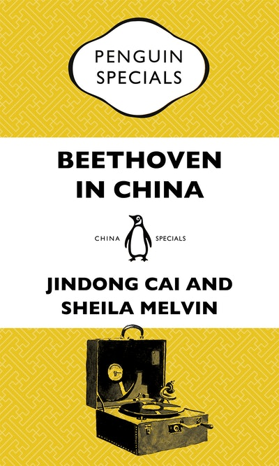 Beethoven in China: How the Great Composer Became an Icon in the People's Republic: Penguin Specials