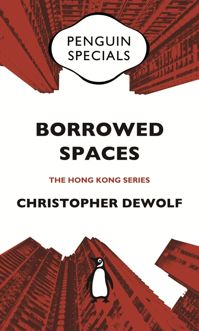 Borrowed Spaces: Life Between the Cracks of Modern Hong Kong: Penguin Specials