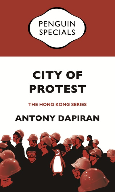 City of Protest: A Recent History of Dissent in Hong Kong: Penguin Specials