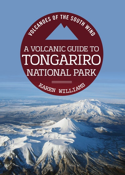A Volcanic Guide to Tongariro National Park
