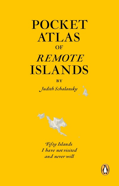 Pocket Atlas of Remote Islands: Fifty Islands I Have Not Visited and Never Will