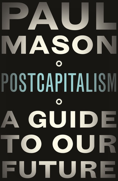 Book Cover:  Postcapitalism: A Guide To Our Future