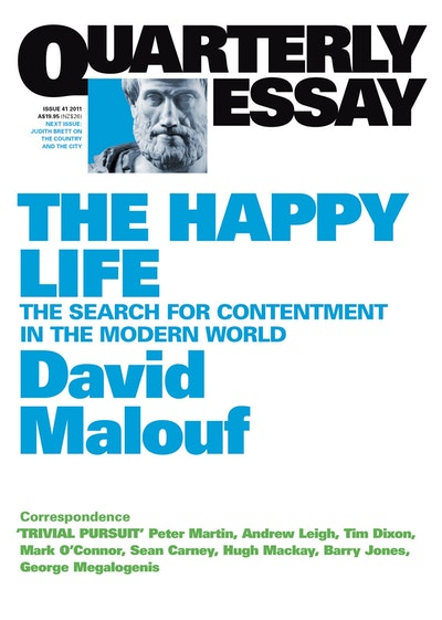The Happy Life: The Search of Contentment in the Modern World: QuarterlyEssay 41