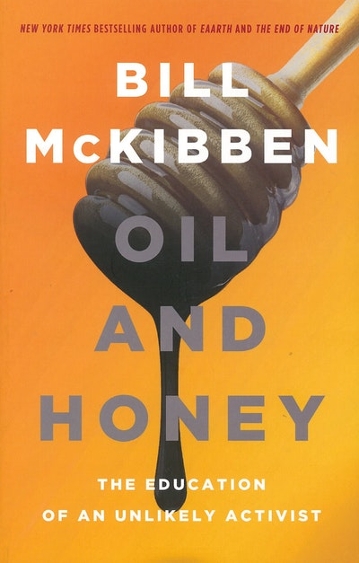 Book Cover:  Oil & Honey: The Education Of An Unlikely Activist