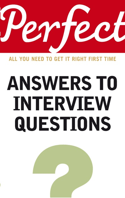 Perfect Answers To Interview Questions