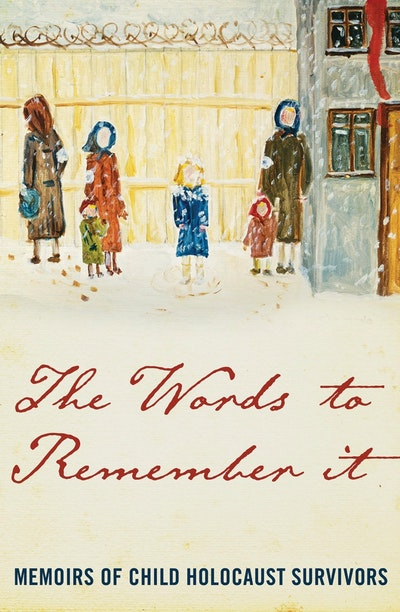 Book Cover: The Words to Remember It: Memoirs of Child Holocaust Survivors
