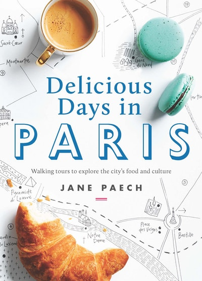 Book Cover:  Delicious Days in Paris: Walking tours to explore the city's food and culture