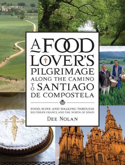 Book Cover: A Food Lover's Pilgrimage to Santiago De Compostela: Food, Wine and Walking through Southern France and the North of Spain