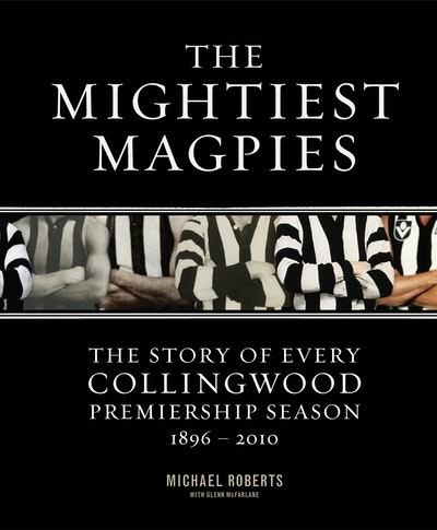 The Mightiest Magpies: The Story of Every Collingwood Premiership Season