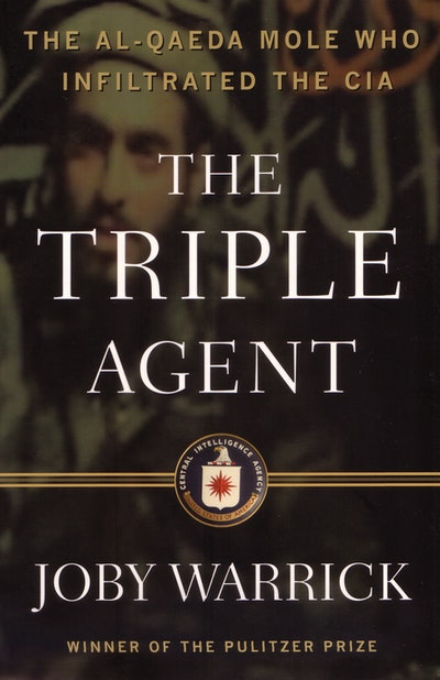 Book Cover: The Triple Agent: The al-Qaeda mole who infiltrated the CIA