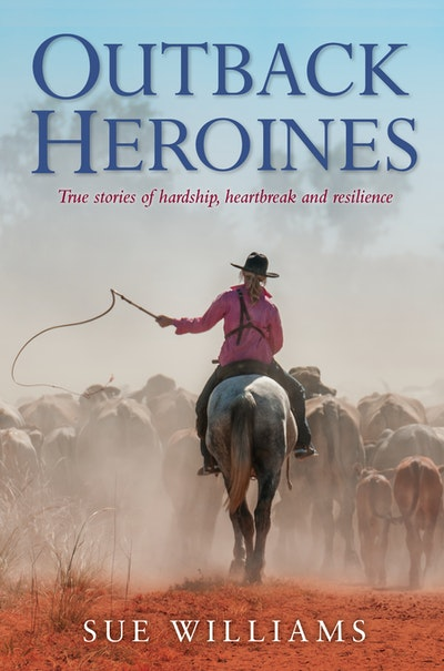 Book Cover:  Outback Heroines: True stories of hardship, heartbreak and resilience