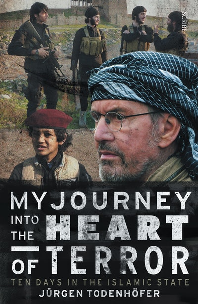Book Cover:  My Journey Into the Heart of Terror: ten days in the Islamic State