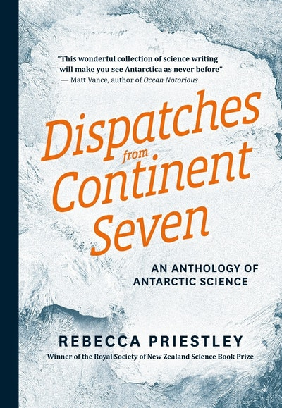 Dispatches From Continent Seven: An Anthology of Antarctic Science