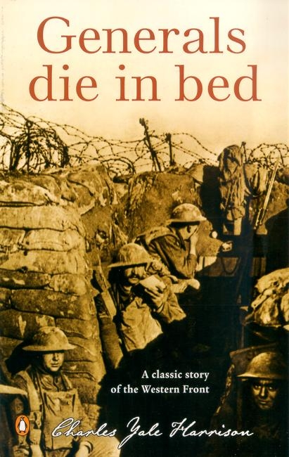 in generals die in bed Free essay: charles yale harrison's generals die in bed vs colin mcdougall's  execution as with any genre, all novels termed 'war stories' share certain.