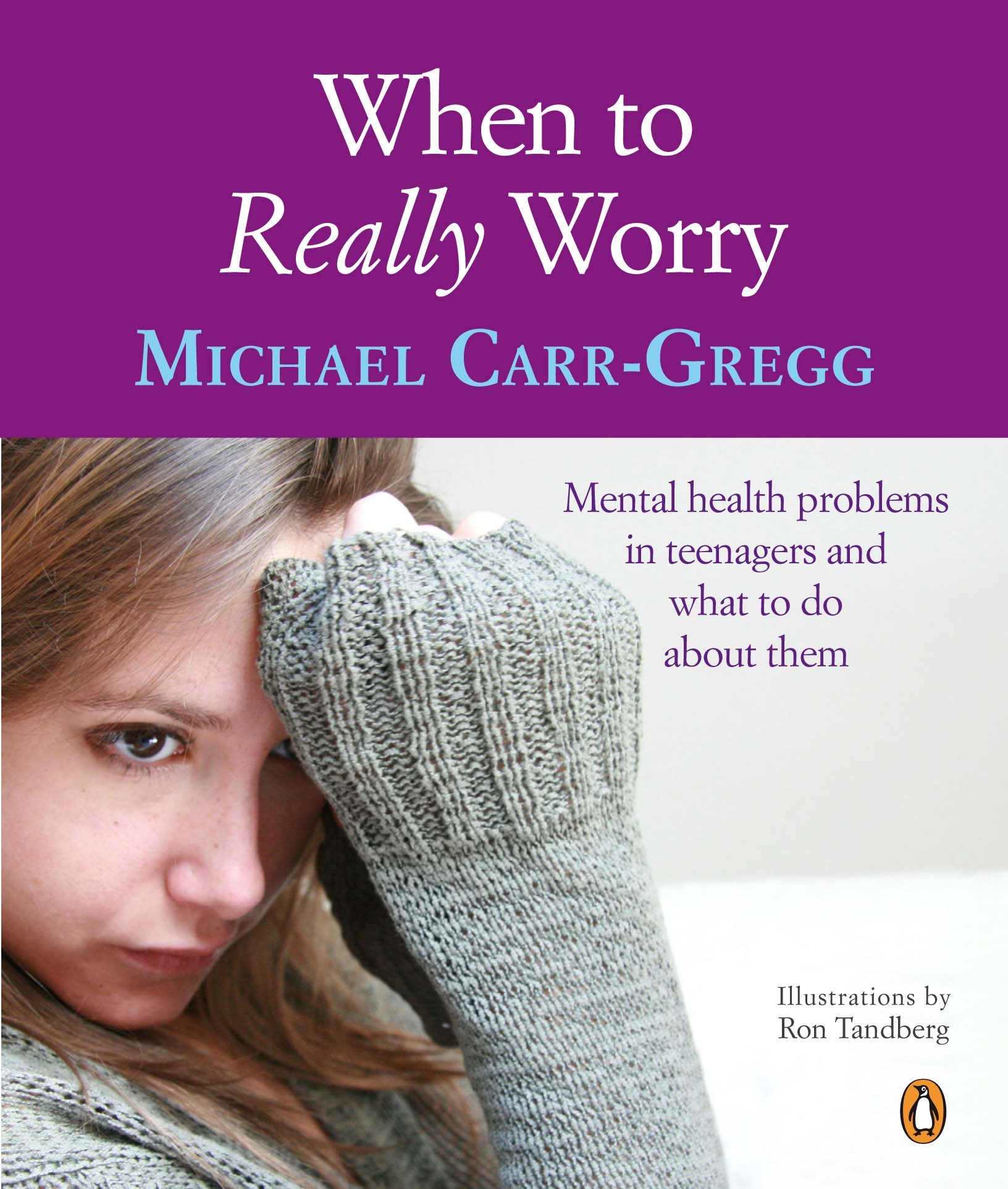 Book Cover:  When to Really Worry: Mental health problems in teenagers and what to do about them