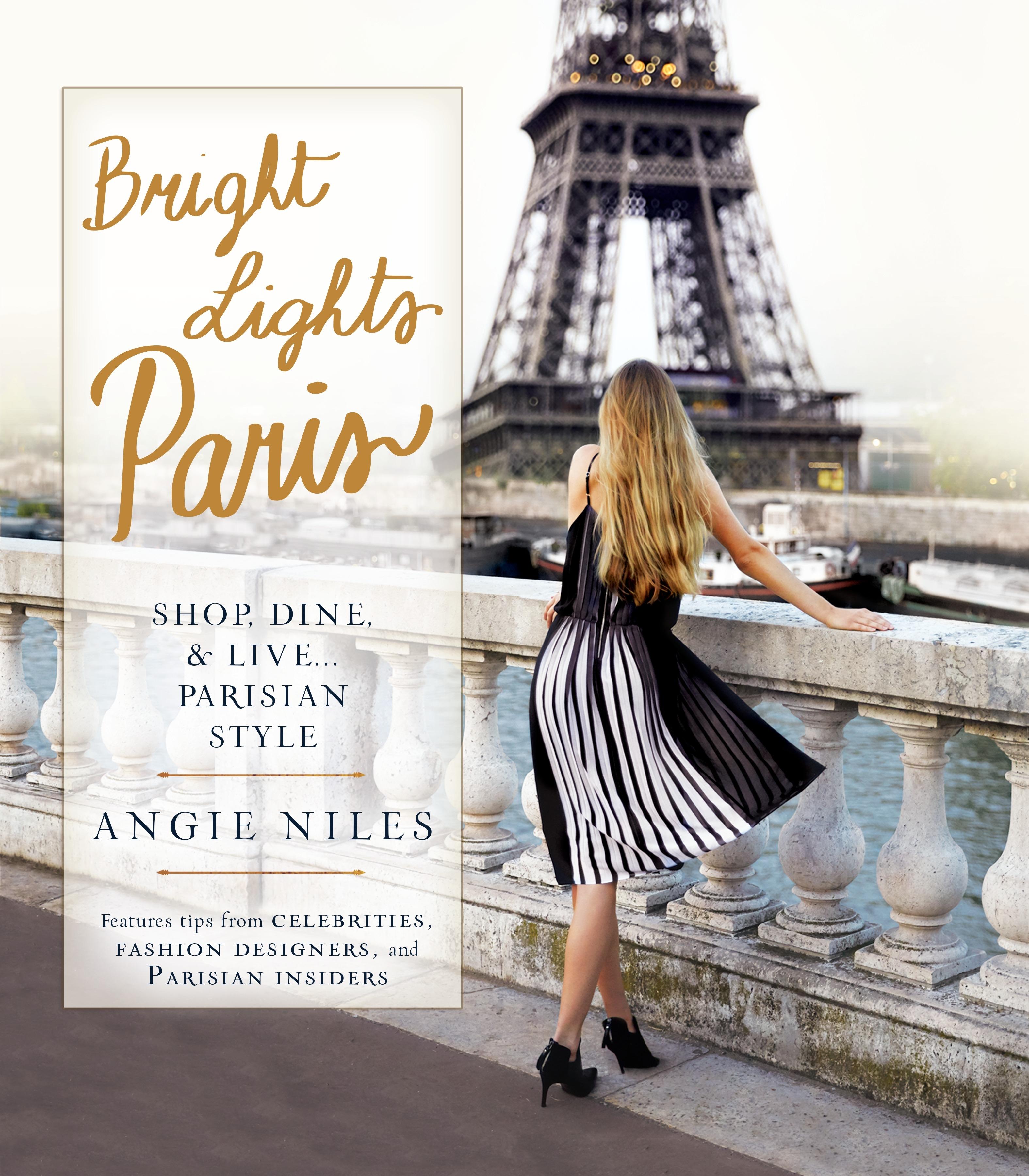 Bright Lights Paris: Shop, Dine & Live... Parisian Style