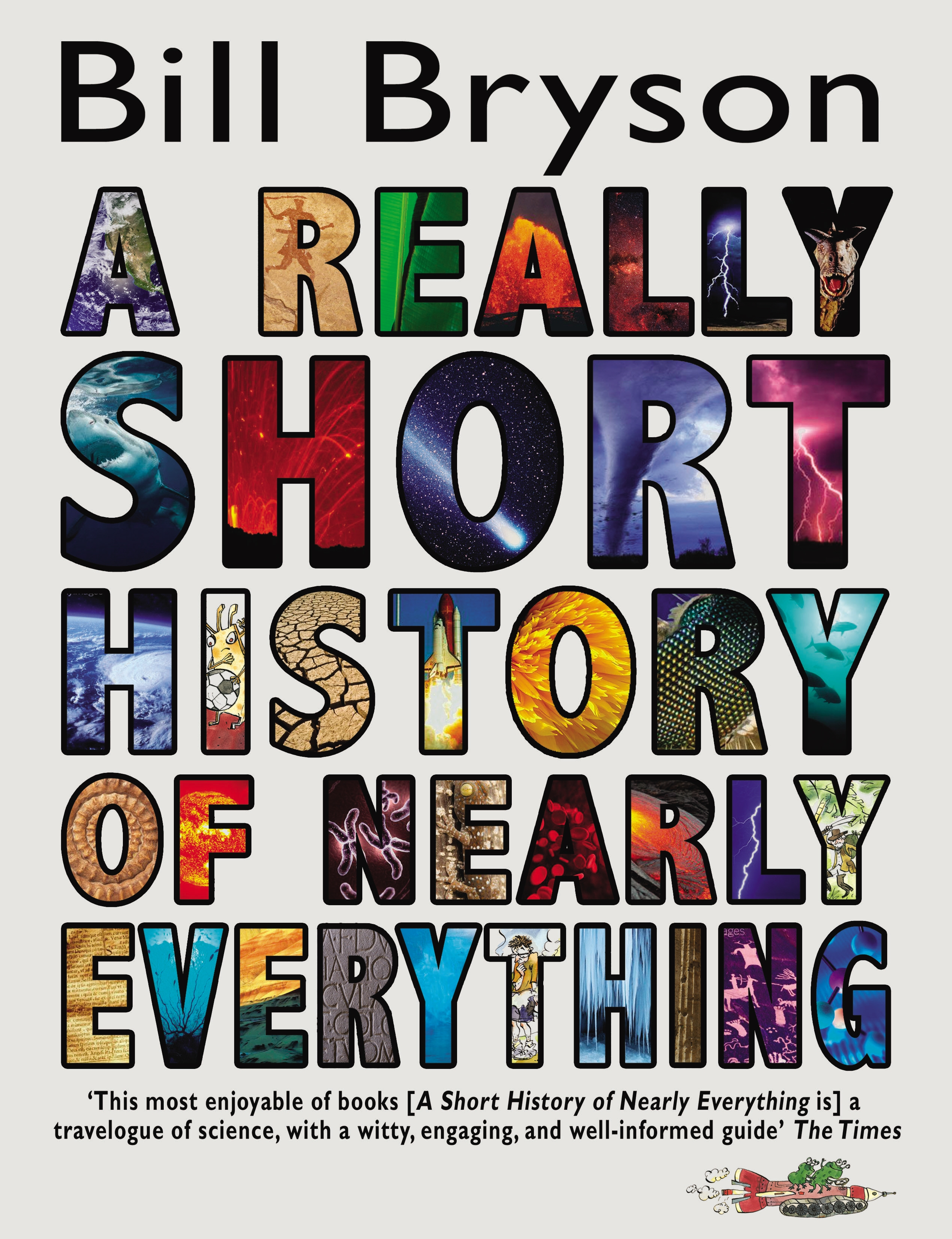 a short history of nearly everything A short history of nearly everything by bill bryson thank goodness bill bryson  has an insatiable thirst for knowledge here i thought he just.