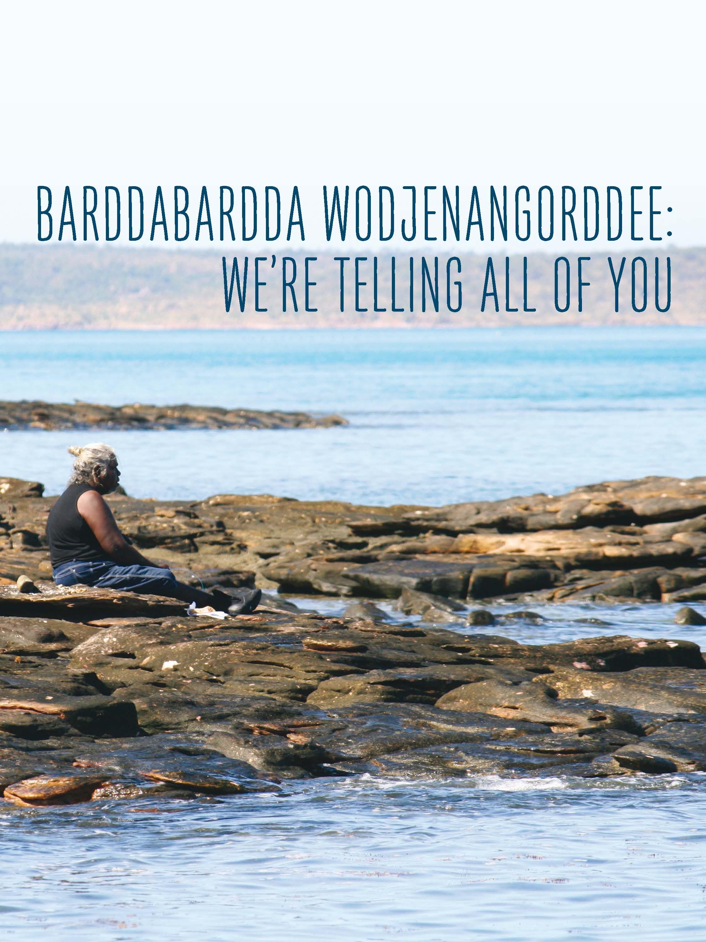 Barddabardda Wodjenangorddee: We're Telling All of You
