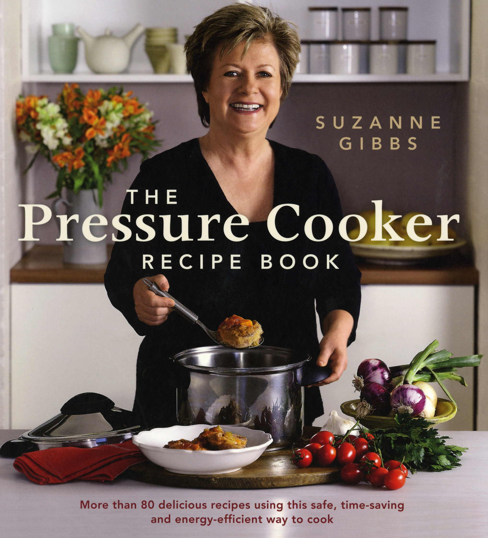 Book Cover: The Pressure Cooker Recipe Book: More than 80 delicious recipes using   this safe, time-saving and energy-efficient way to cook