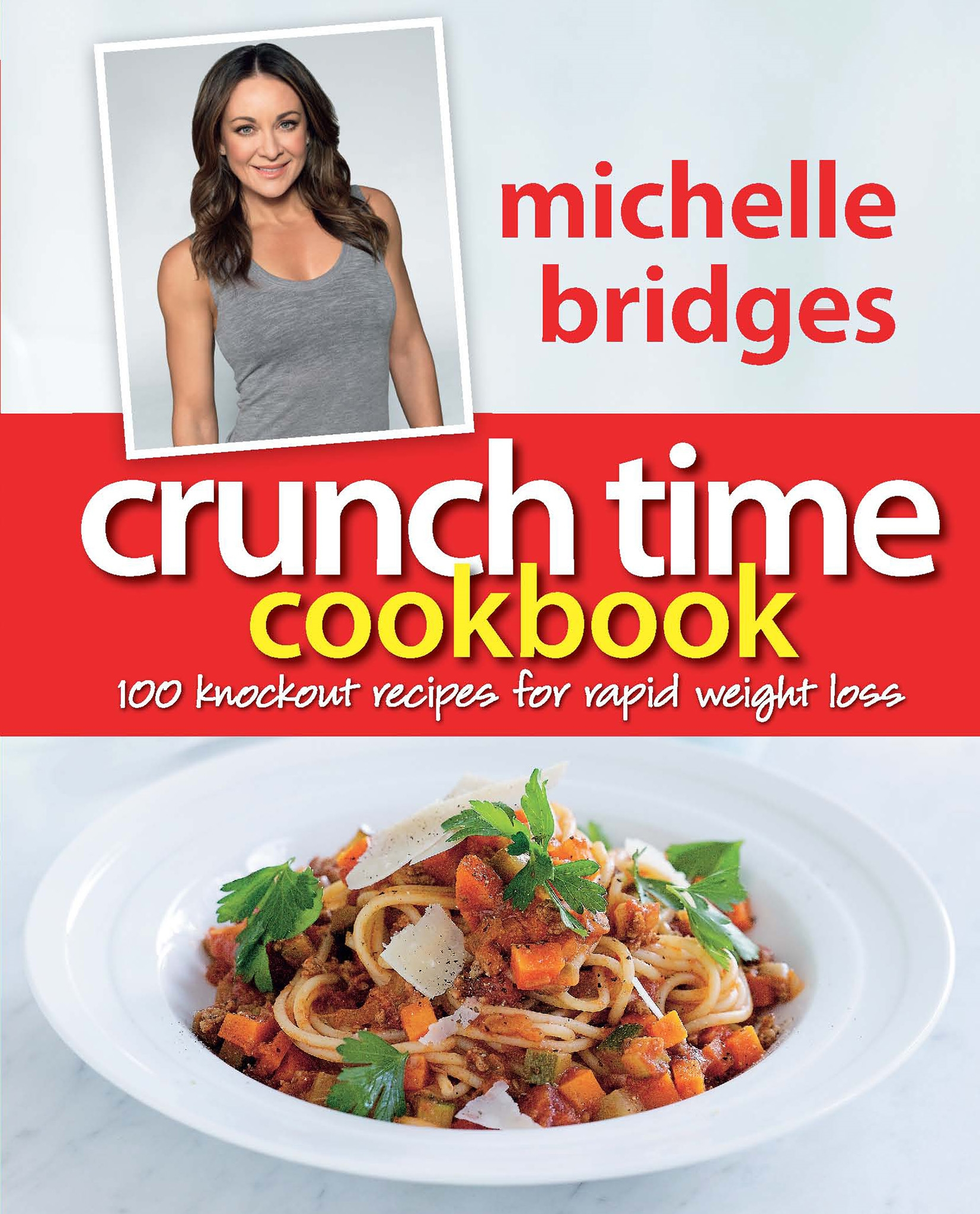 Book Cover:  Crunch Time Cookbook: 100 Knockout Recipes For Rapid Weight Loss