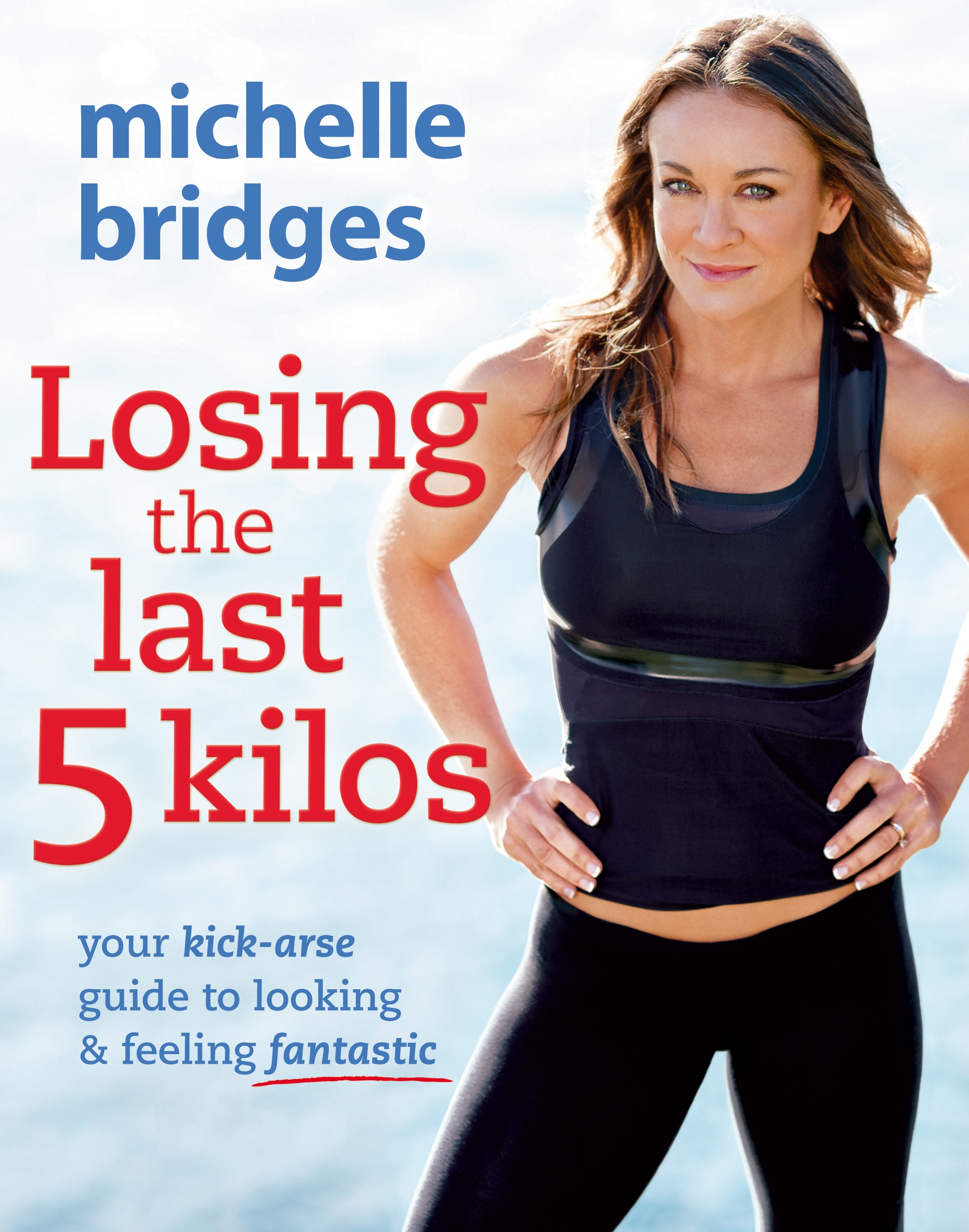 Book Cover:  Losing the Last 5 Kilos: Your Kick-Arse Guide to Looking & Feeling Fantastic