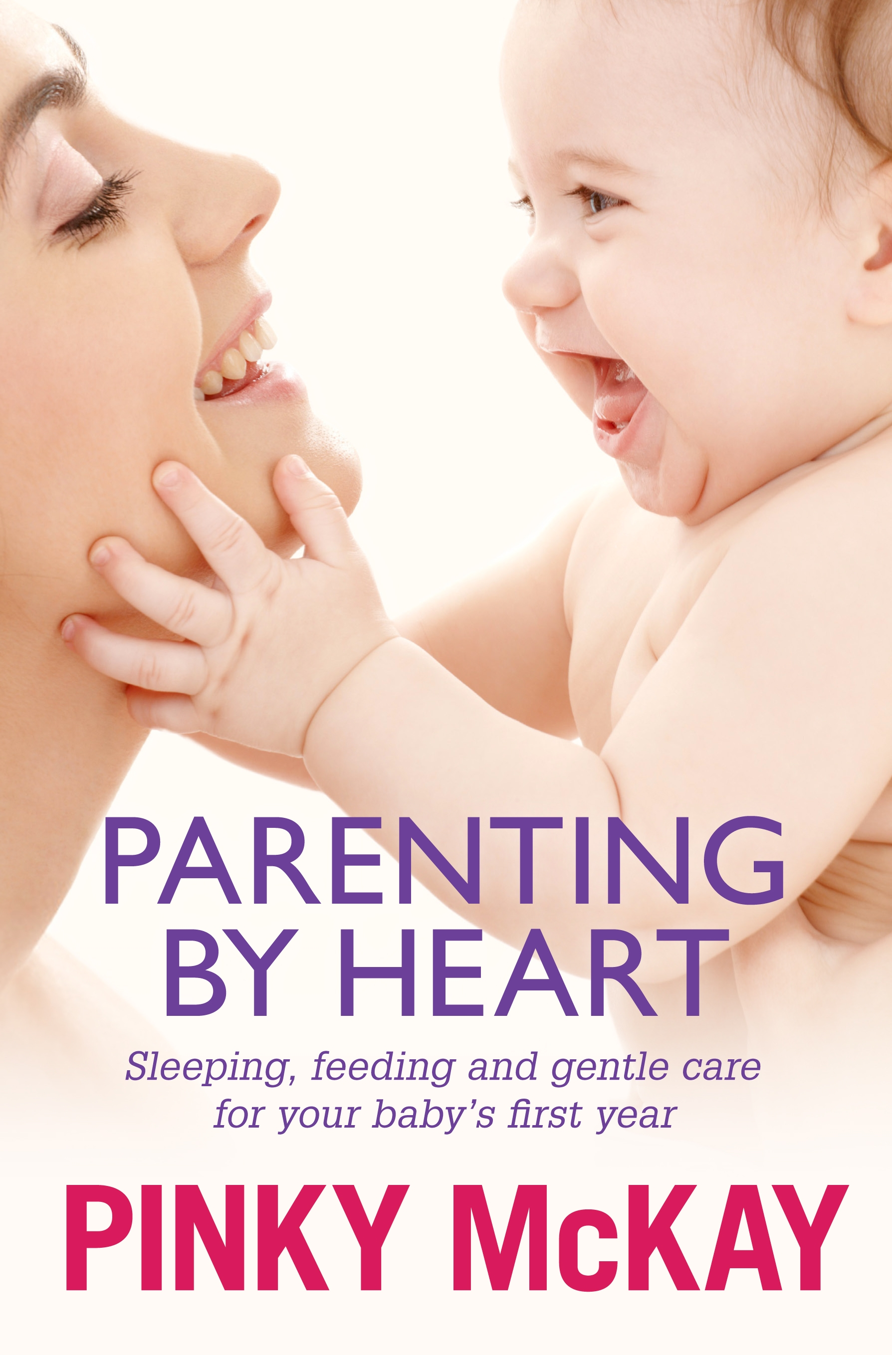 Picture of Parenting by Heart: Sleeping, Feeding and Gentle Care for your Baby's First Year