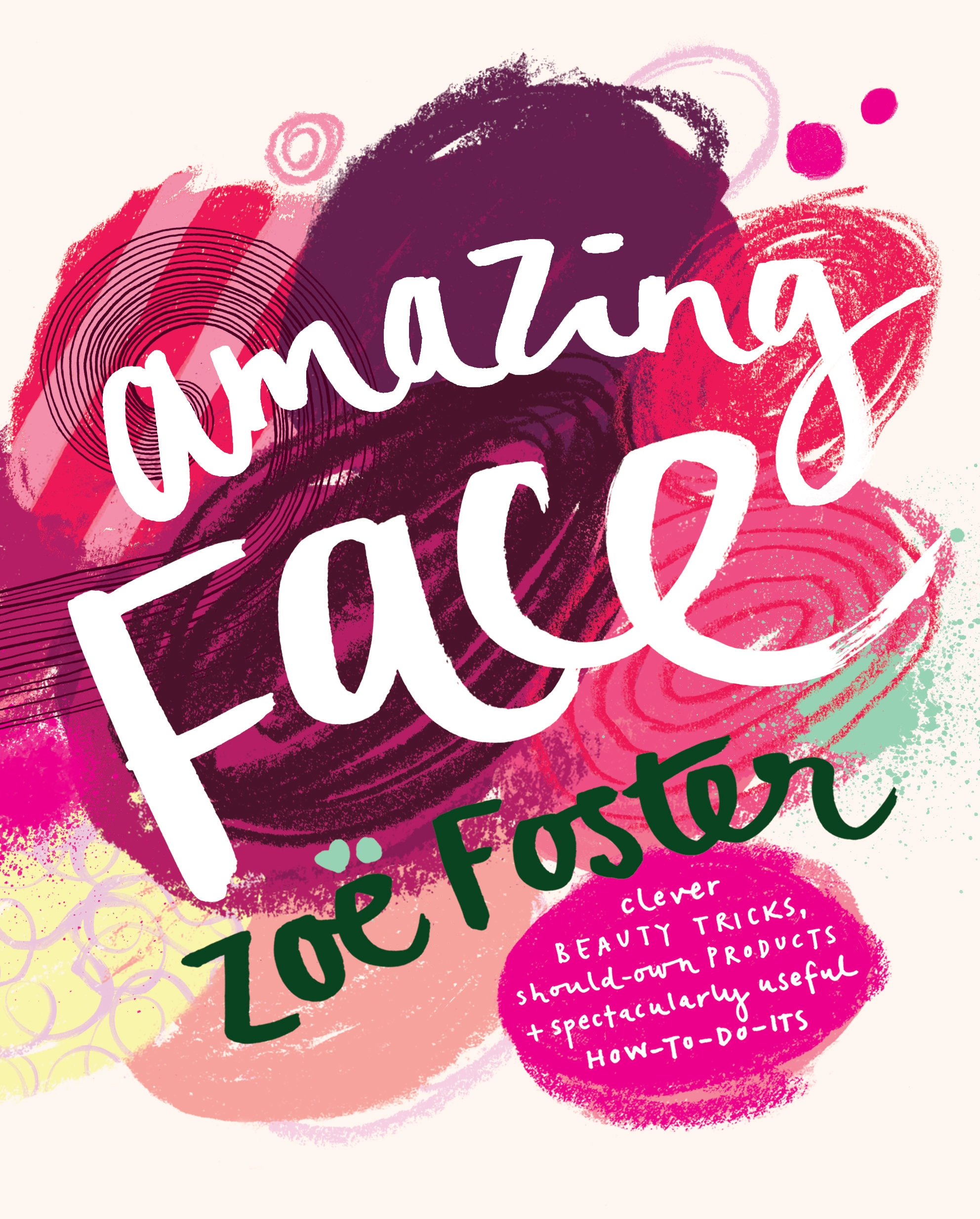 Book Cover:  Amazing Face: clever beauty tricks, should-own products + spectacularly useful how-to-do-its