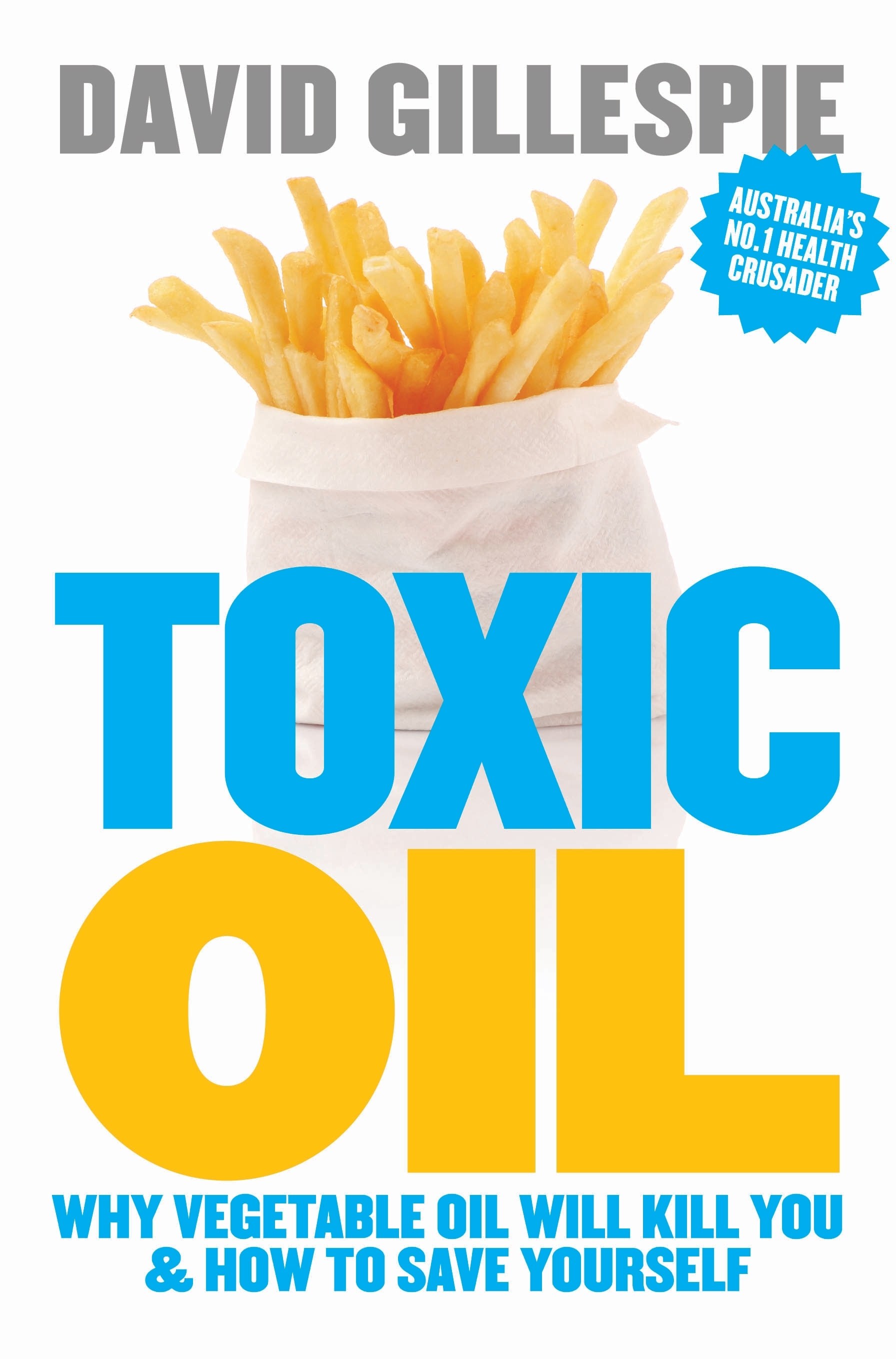Book Cover:  Toxic Oil: Why Vegetable Oil Will Kill You & How to Save Yourself