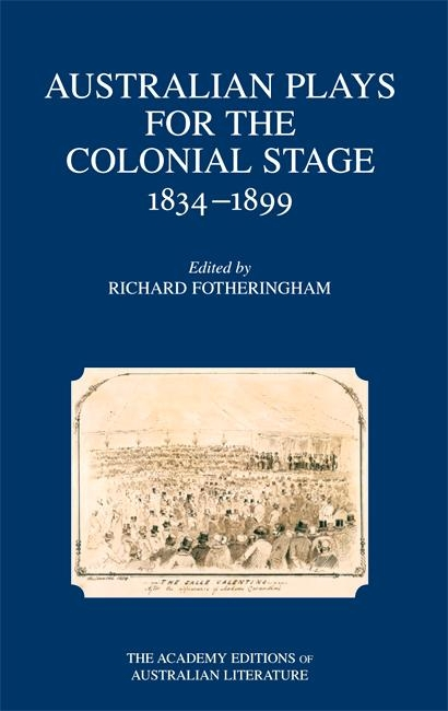 Australian Plays for the Colonial Stage: 1834-1899
