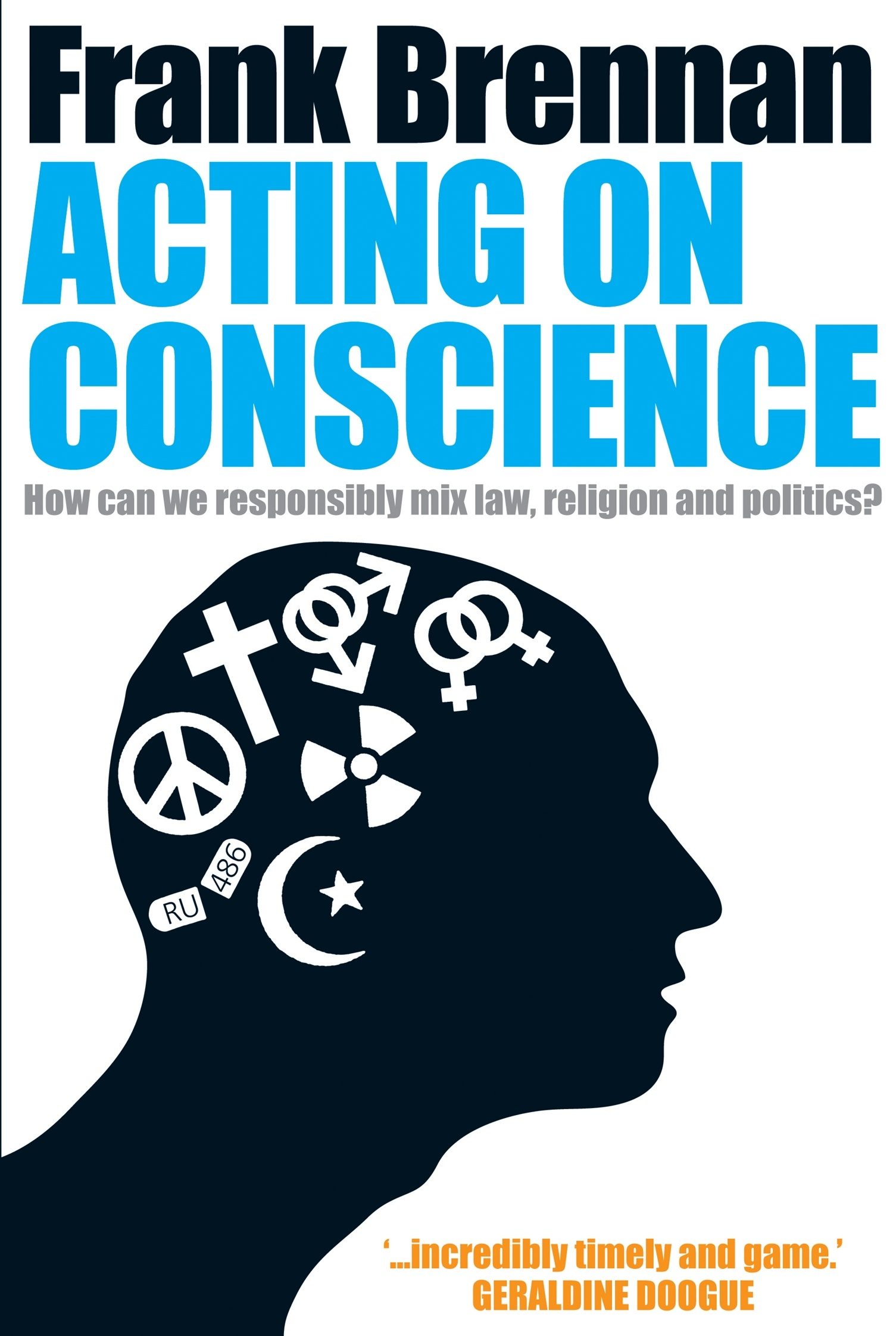 Acting On Conscience:How Can We Responsibly Mix Law, Religion and