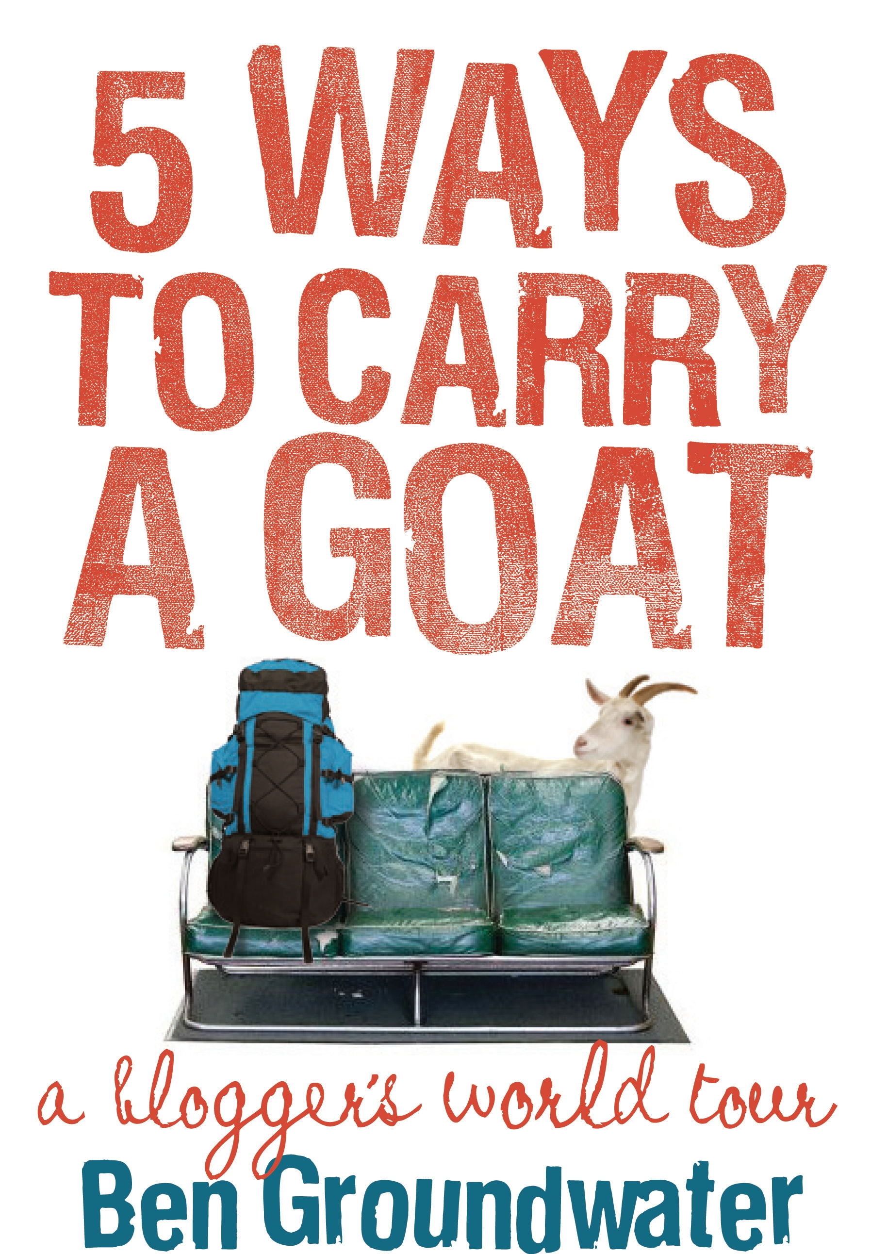 5 Ways to Carry a Goat: A Blogger's World Tour
