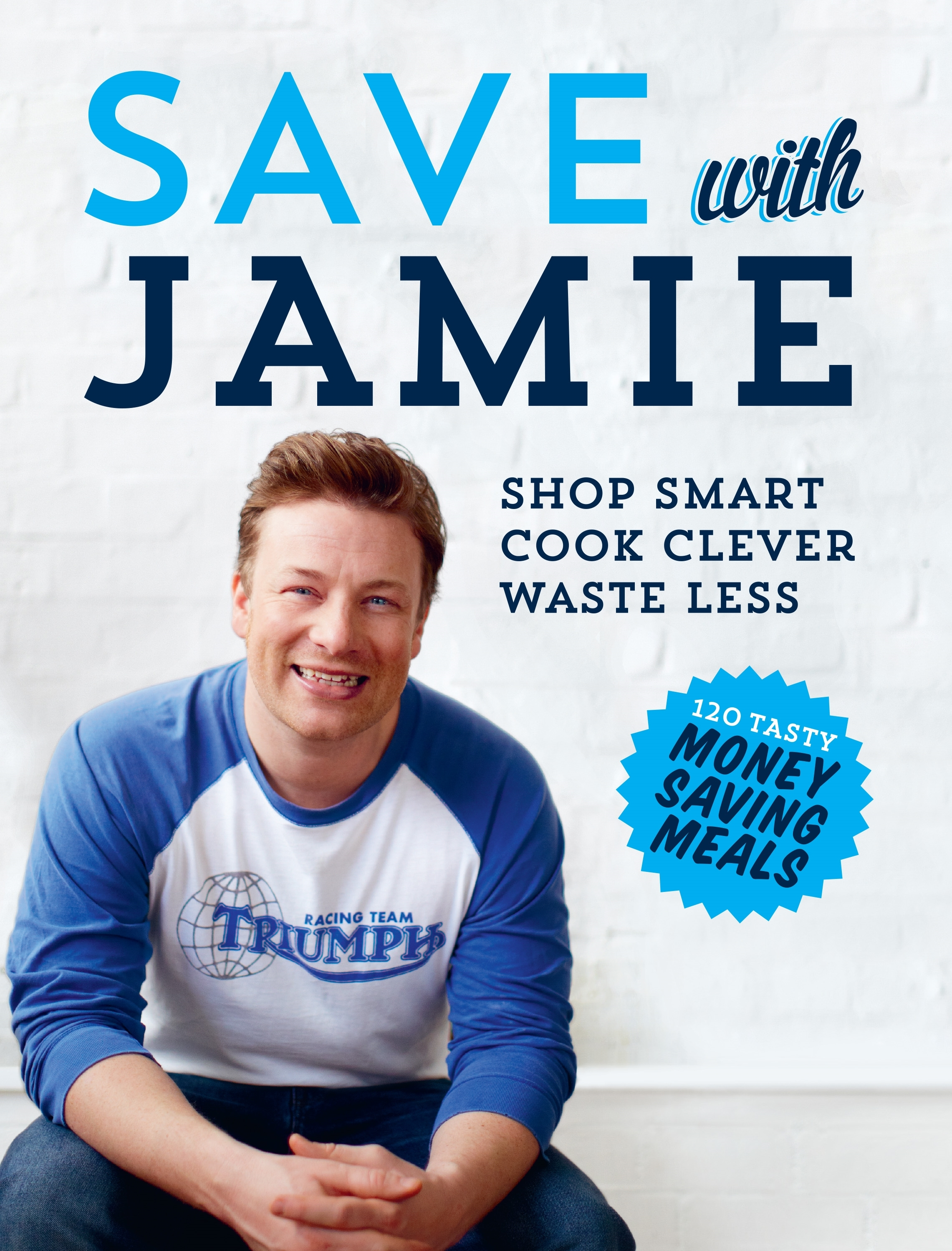 Book Cover:  Save with Jamie: Shop smart, cook clever, waste less