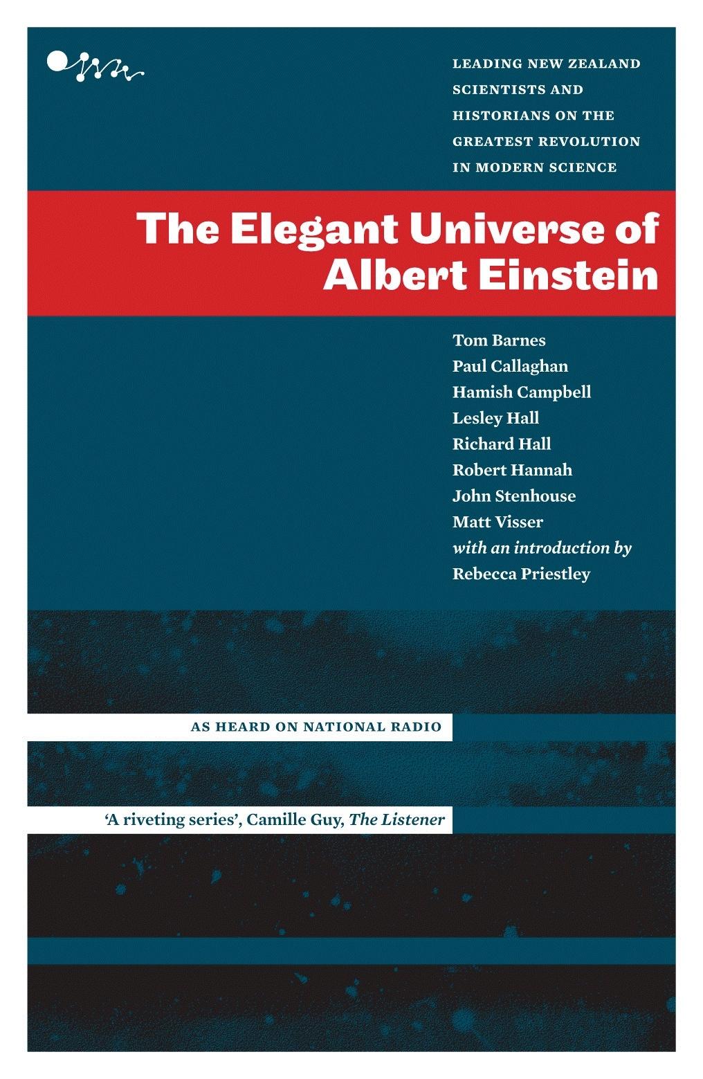 Elegant Universe Of Albert Einstein: Leading New Zealand Scientists AndHistorians On The Greatest Revolution, The