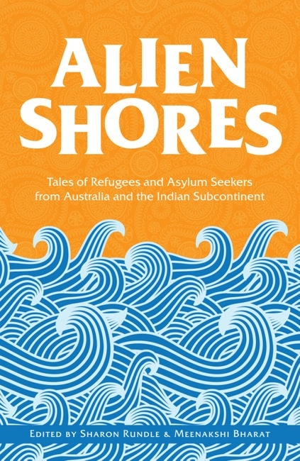 Book Cover:  Alien Shores: Tales of Refugees and Asylum Seekers from Australia and t he Indian Subcontinent